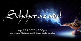 Scheherazade! April 25, 2020 at Gretchen Nelson Scott Fine Arts Center.