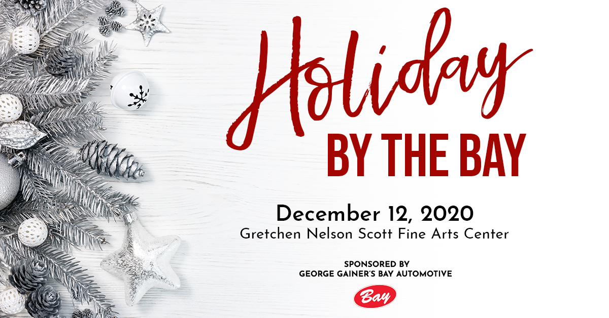 Holiday by the Bay - December 12, 2020, Gretchen Nelson Scott Fine Arts Center Sponsored by George Gainer's Bay Automotive